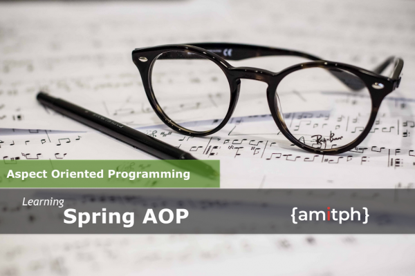 Learn Spring AOP by amitph.com